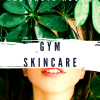 The Truth About The Gym and Skincare
